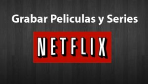 Descargar Videos de NetFlix