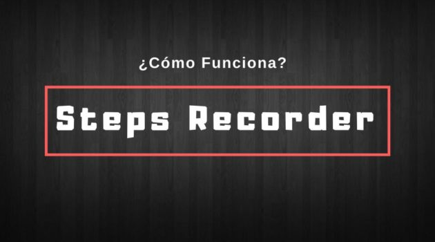 Steps Recorder en Windows 10